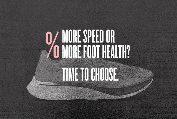 MORE SPEED OR MORE FOOT HEALTH – IT'S TIME TO CHOOSE